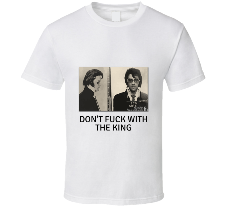 Elvis Don't F... With The King T-shirt And Apparel 1