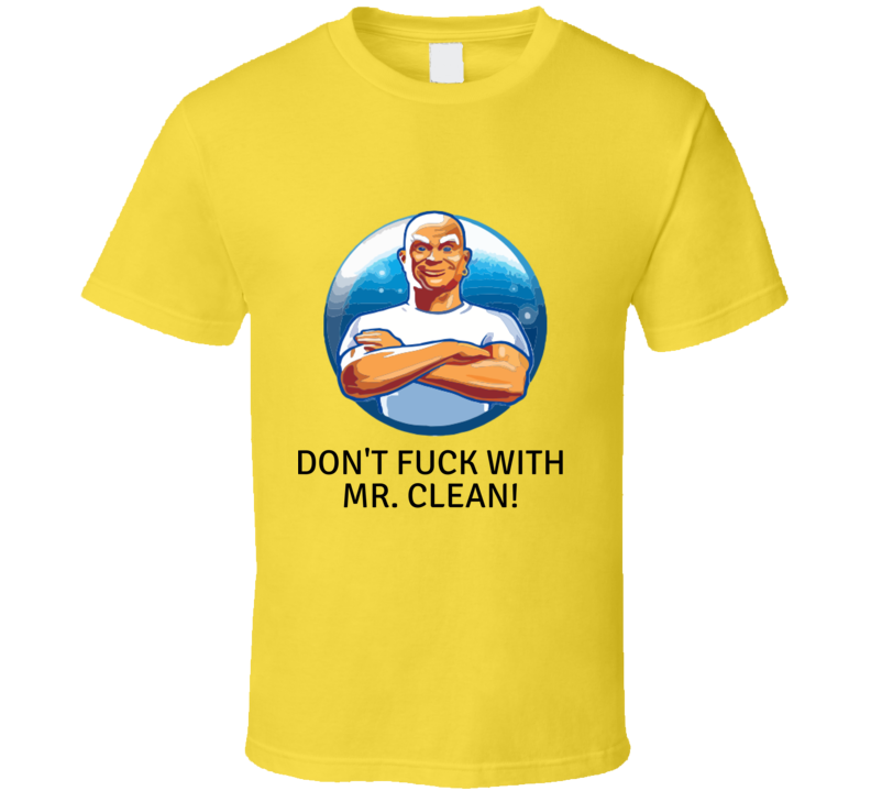 Don't F... With Mr. Clean! T-shirt And Apparel 1