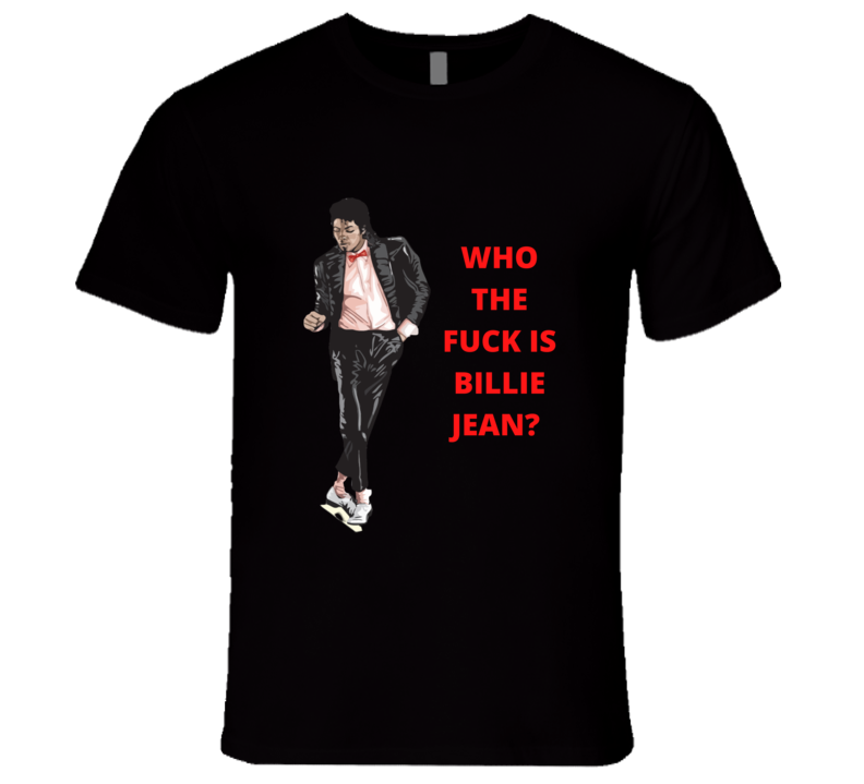 Michael Jackson Who The Fu.. Is Billie Jean? T-shirt And Apparel T Shirt 1
