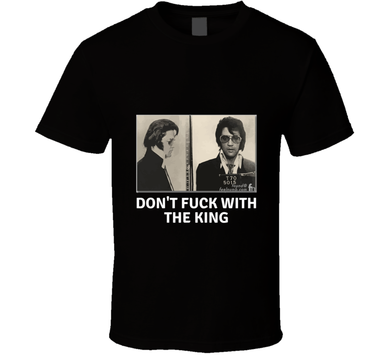 Elvis Don't Fu.. With The King T-shirt And Apparel T Shirt 1